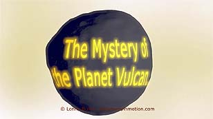 8-min. video The Mystery of the Planet Vulcan, Solved!